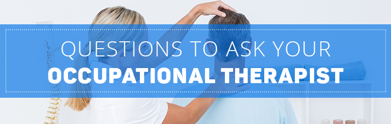 Questions to ask your occupational therapist