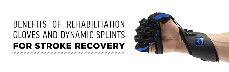 Benefits of Rehabilitation Gloves and Dynamic Splints For Stroke Recovery- Saebo