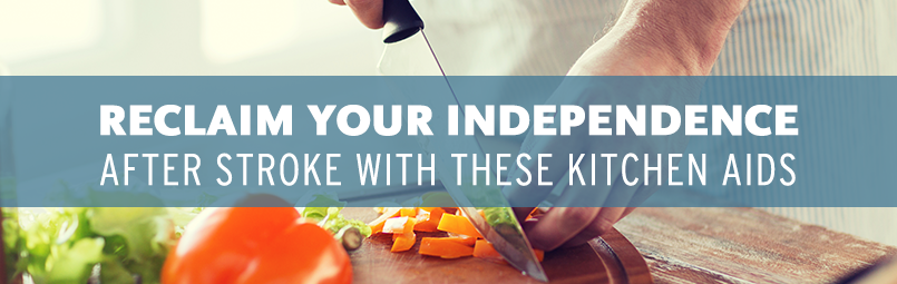 Reclaim Your Independence After Stroke With These Kitchen Aids-blog