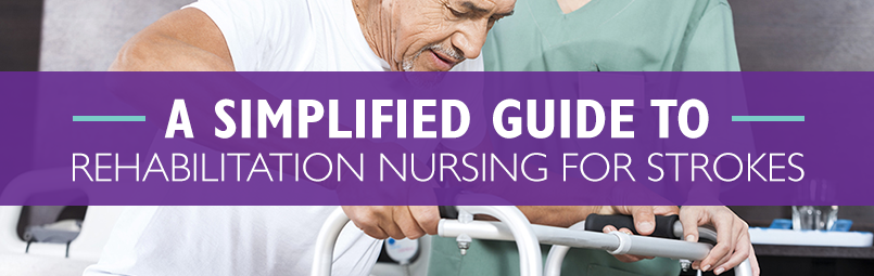 A Simplified Guide To Rehabilitation Nursing For Strokes