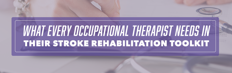 Affordable Equipment Occupational Therapists Need In Their Stroke Rehabilitation Toolkit