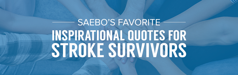 Inspirational Quotes For S | Saebo S Favorite Inspirational Quotes For Stroke Survivors